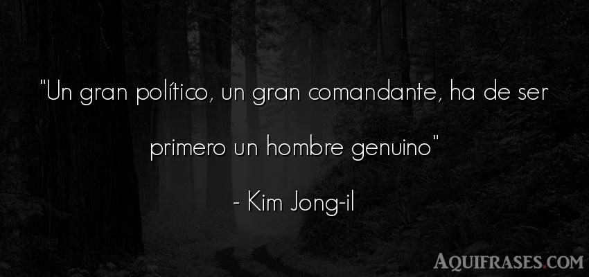 Frase de hombre  de Kim Jong-il. Un gran político, un gran