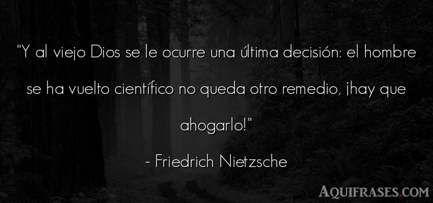Frase filosófica,  de hombre  de Friedrich Nietzsche. Y al viejo Dios se le ocurre