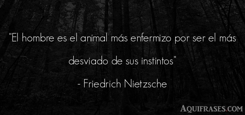 Frase filosófica,  de hombre,  de animales  de Friedrich Nietzsche. El hombre es el animal más