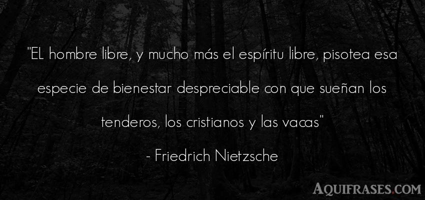 Frase filosófica,  de hombre  de Friedrich Nietzsche. EL hombre libre, y mucho má