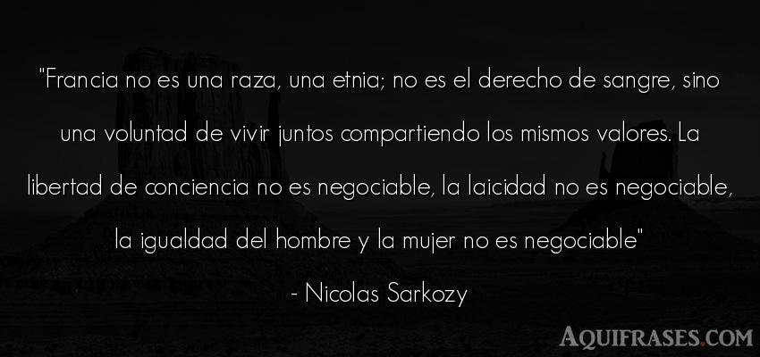 Frase de hombre  de Nicolas Sarkozy. Francia no es una raza, una