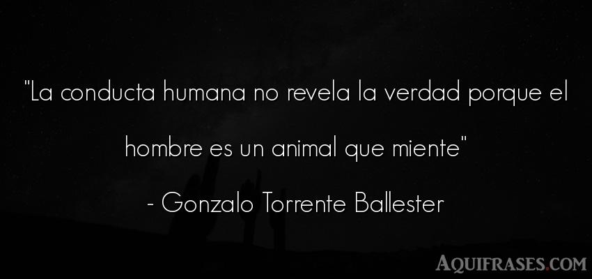 Frase de hombre,  de animales  de Gonzalo Torrente Ballester. La conducta humana no revela
