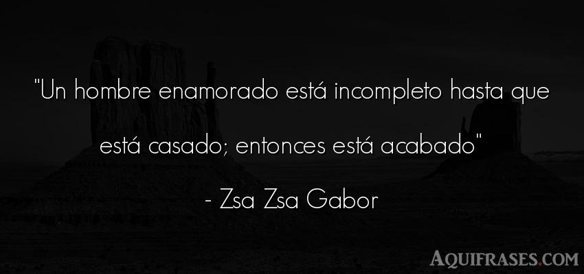 Frase de hombre  de Zsa Zsa Gabor. Un hombre enamorado está