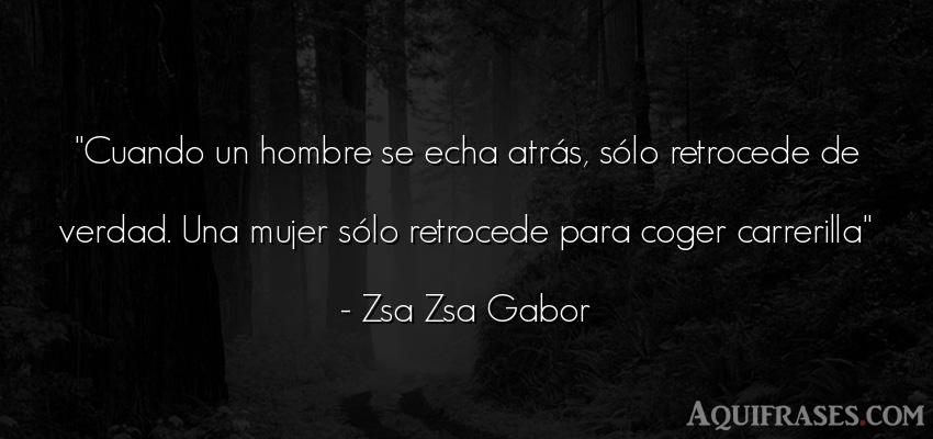 Frase de hombre  de Zsa Zsa Gabor. Cuando un hombre se echa atr