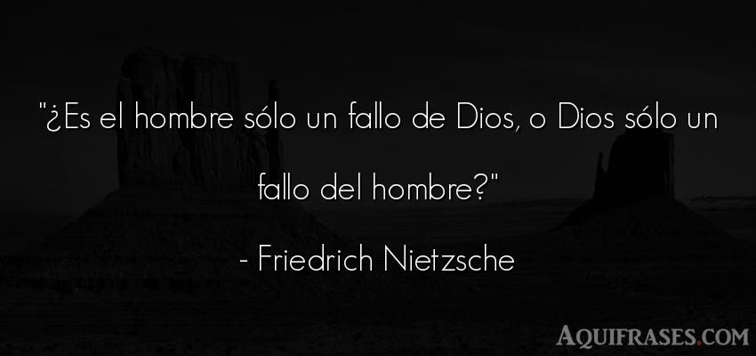 Frase filosófica,  de hombre  de Friedrich Nietzsche. ¿Es el hombre sólo un