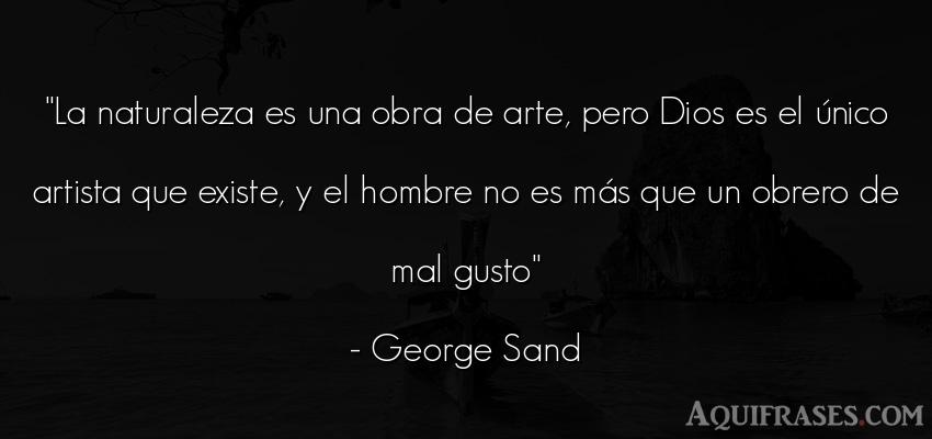 Frase de hombre  de George Sand. La naturaleza es una obra de