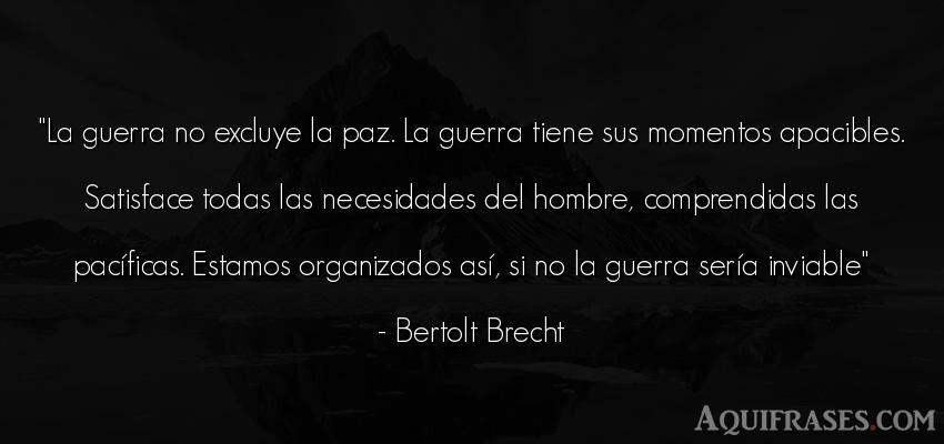 Frase de hombre  de Bertolt Brecht. La guerra no excluye la paz