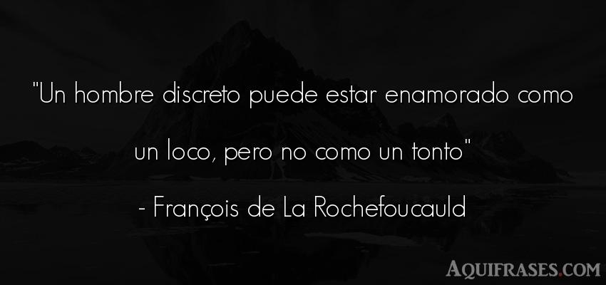 Frase de hombre  de François de La Rochefoucauld. Un hombre discreto puede