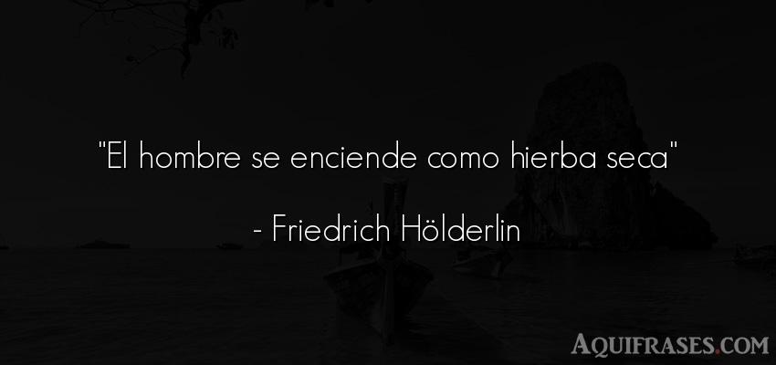 Frase de hombre  de Friedrich Hölderlin. El hombre se enciende como