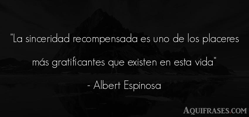 Frase de la vida  de Albert Espinosa. La sinceridad recompensada