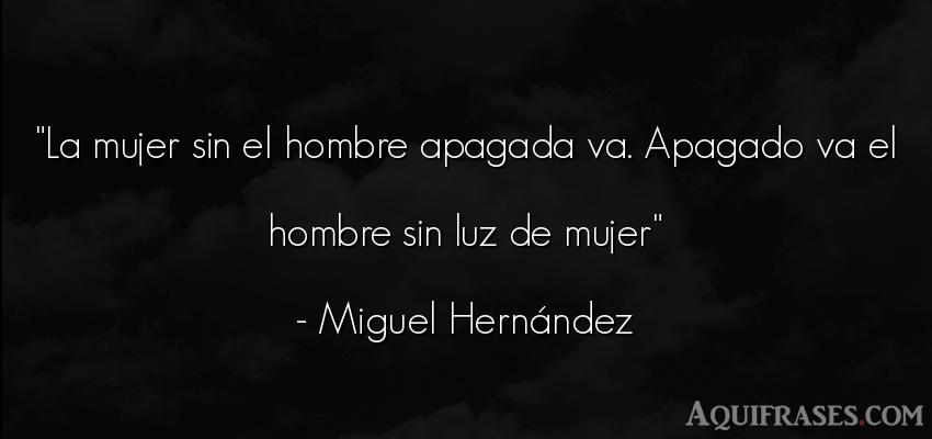 Frase de hombre  de Miguel Hernández. La mujer sin el hombre