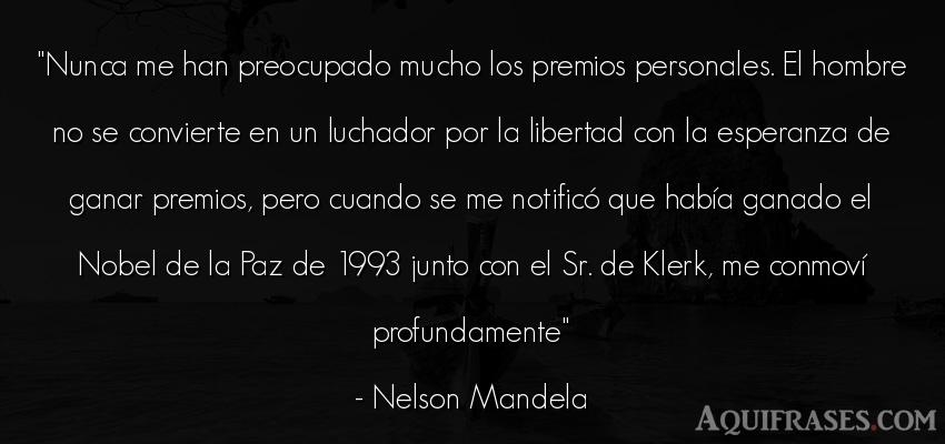 Frase de hombre  de Nelson Mandela. Nunca me han preocupado