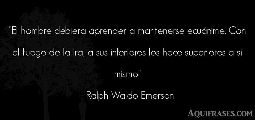 Frase de hombre  de Ralph Waldo Emerson. El hombre debiera aprender a