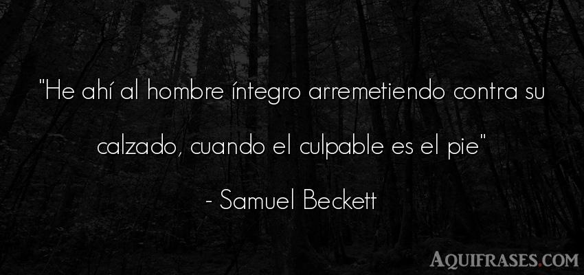 Frase de hombre  de Samuel Beckett. He ahí al hombre íntegro