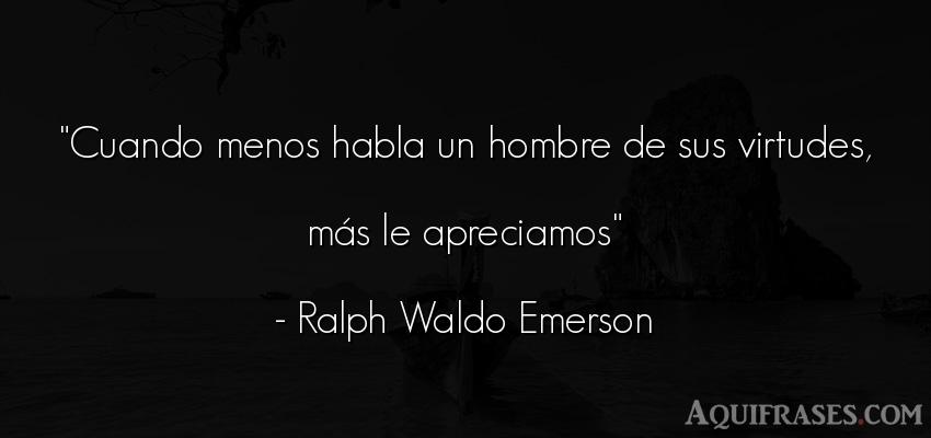 Frase de hombre  de Ralph Waldo Emerson. Cuando menos habla un hombre