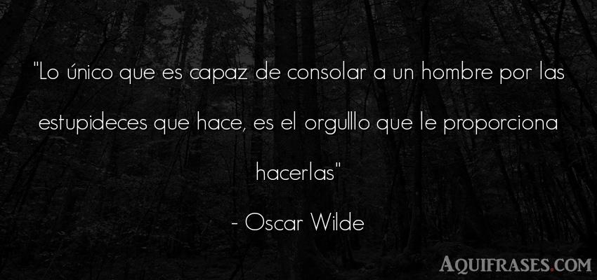 Frase de hombre  de Oscar Wilde. Lo único que es capaz de