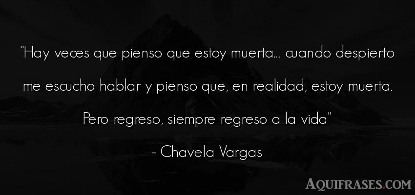 Frase de la vida  de Chavela Vargas. Hay veces que pienso que