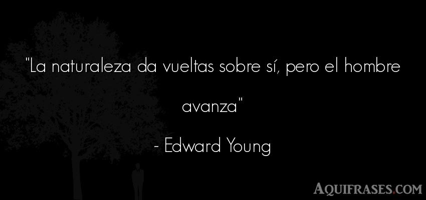 Frase de hombre  de Edward Young. La naturaleza da vueltas