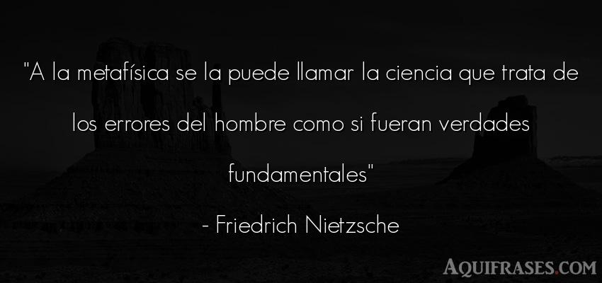 Frase filosófica,  de hombre  de Friedrich Nietzsche. A la metafísica se la puede