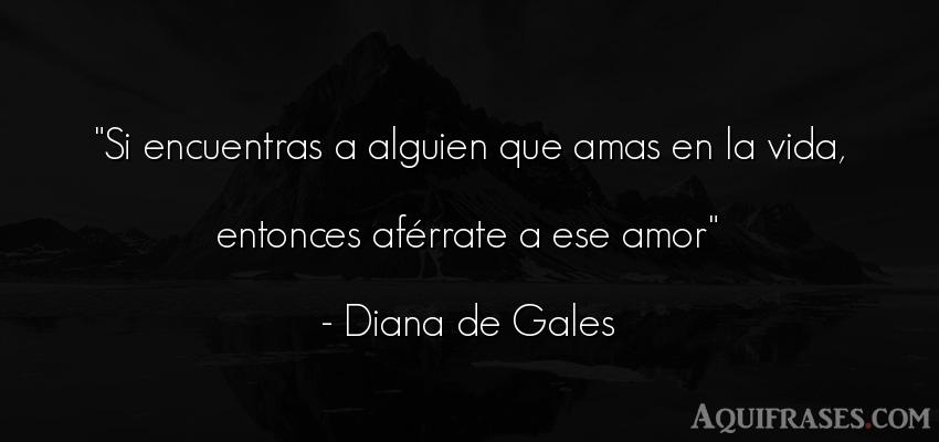 Frase de la vida  de Diana de Gales. Si encuentras a alguien que
