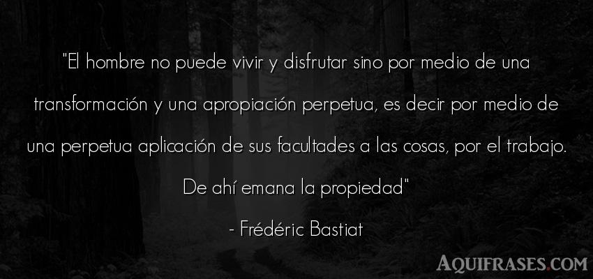 Frase de trabajo,  de hombre  de Frédéric Bastiat. El hombre no puede vivir y
