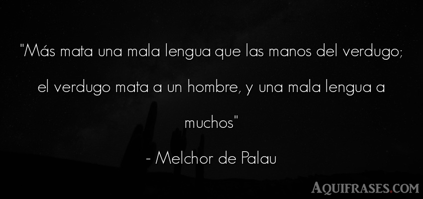 Frase de hombre  de Melchor de Palau. Más mata una mala lengua