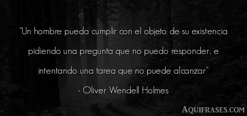 Frase de hombre  de Oliver Wendell Holmes. Un hombre pueda cumplir con