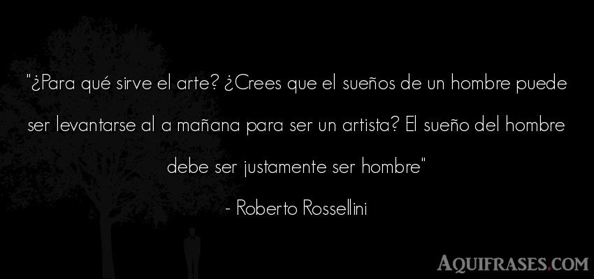 Frase de hombre  de Roberto Rossellini. ¿Para qué sirve el arte