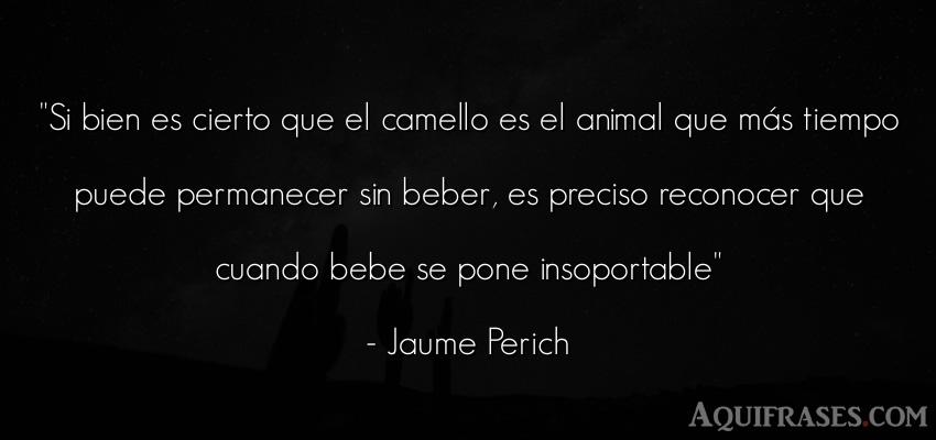 Frase de animales  de Jaume Perich. Si bien es cierto que el