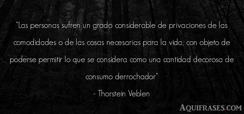 Frase de la vida  de Thorstein Veblen. Las personas sufren un grado