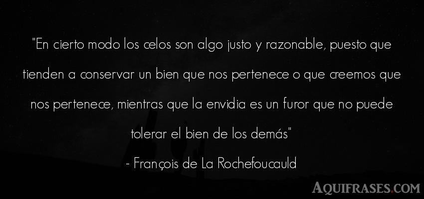 Frase de celo  de François de La Rochefoucauld. En cierto modo los celos son