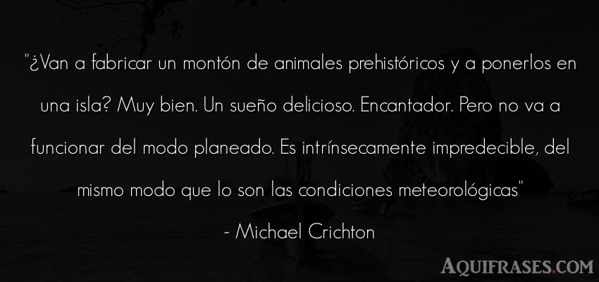 Frase de animales  de Michael Crichton. ¿Van a fabricar un montón