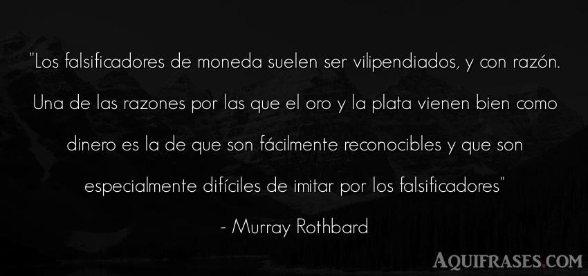 Frase de dinero  de Murray Rothbard. Los falsificadores de moneda