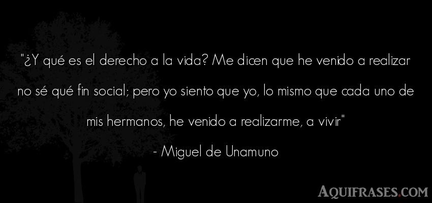 Frase de la vida  de Miguel de Unamuno. ¿Y qué es el derecho a la