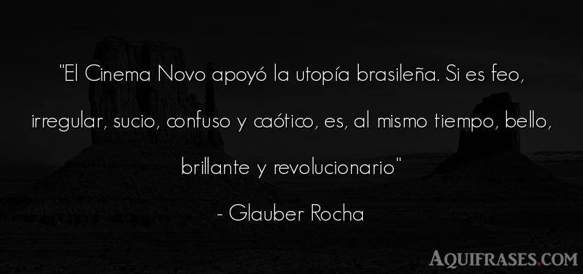 Frase del tiempo  de Glauber Rocha. El Cinema Novo apoyó la