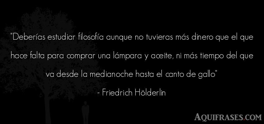Frase del tiempo  de Friedrich Hölderlin. Deberías estudiar filosofí