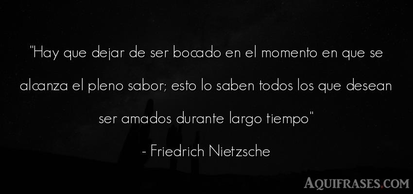 Frase filosófica,  del tiempo  de Friedrich Nietzsche. Hay que dejar de ser bocado