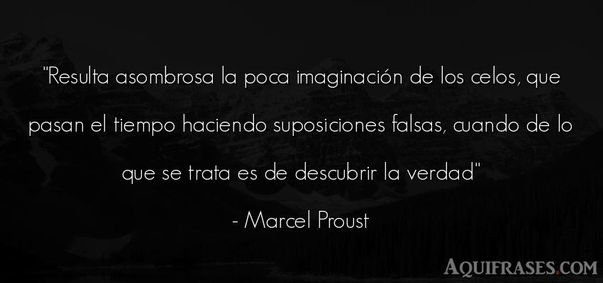 Frase del tiempo  de Marcel Proust. Resulta asombrosa la poca