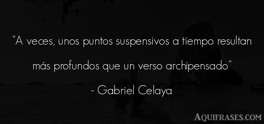 Frase para reflexionar,  del tiempo  de Gabriel Celaya. A veces, unos puntos