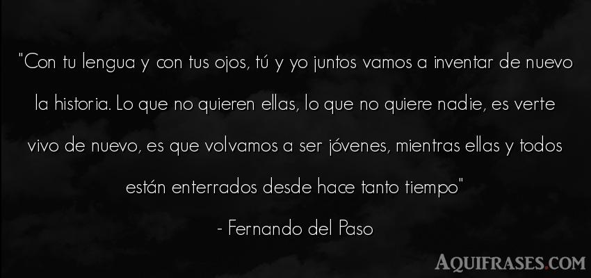 Frase del tiempo  de Fernando del Paso. Con tu lengua y con tus ojos
