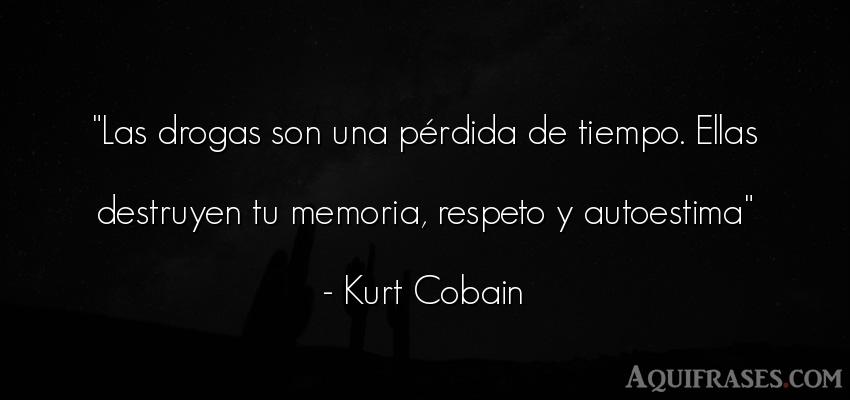 Frase de autoestima,  del tiempo  de Kurt Cobain. Las drogas son una pérdida