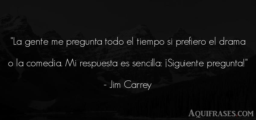 Frase del tiempo  de Jim Carrey. La gente me pregunta todo el