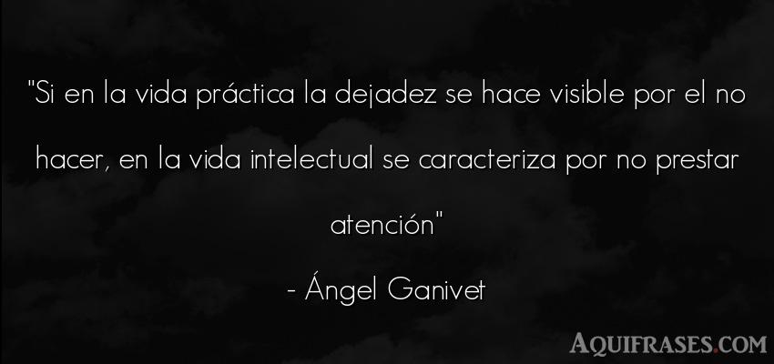 Frase de la vida  de Ángel Ganivet. Si en la vida práctica la