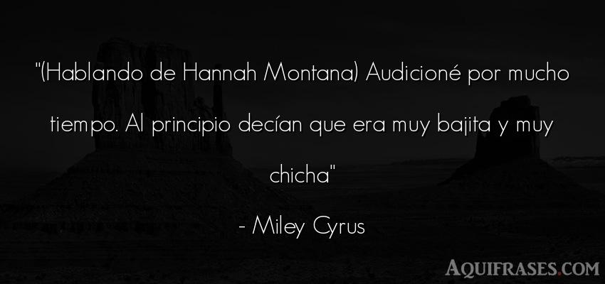 Frase del tiempo  de Miley Cyrus. (Hablando de Hannah Montana