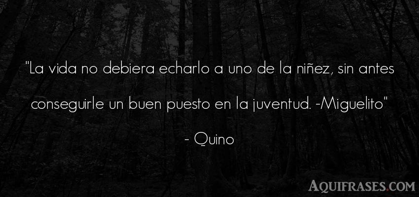 Frase de la vida  de Quino. La vida no debiera echarlo a