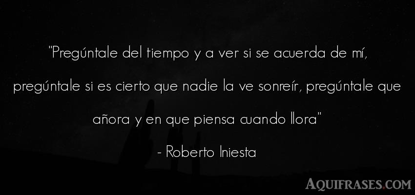 Frase de alegría,  del tiempo  de Roberto Iniesta. Pregúntale del tiempo y a