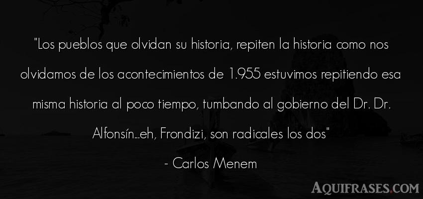 Frase del tiempo  de Carlos Menem. Los pueblos que olvidan su