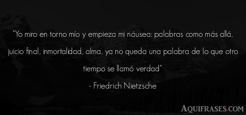 Frase filosófica,  del tiempo  de Friedrich Nietzsche. Yo miro en torno mío y
