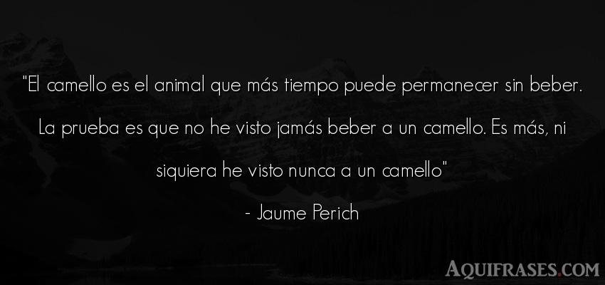 Frase del tiempo,  de animales  de Jaume Perich. El camello es el animal que