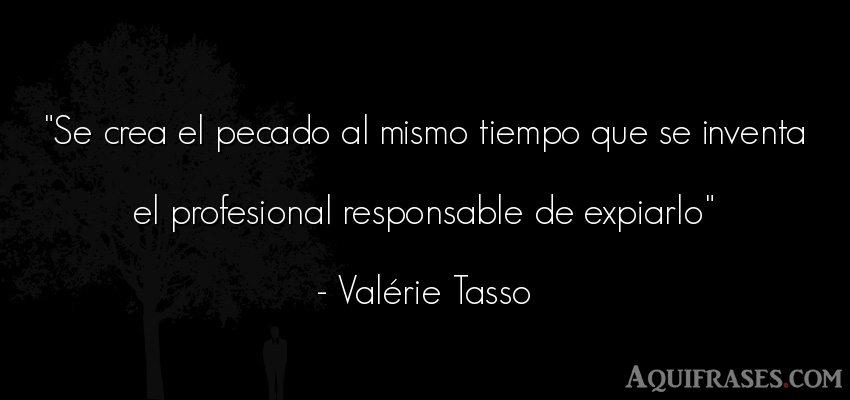 Frase del tiempo  de Valérie Tasso. Se crea el pecado al mismo